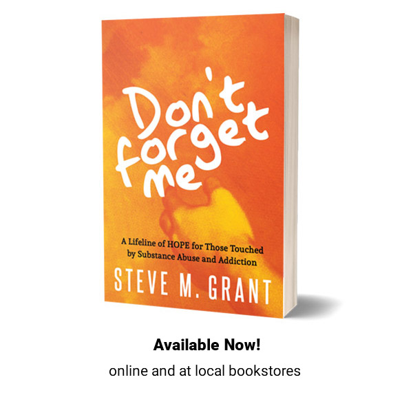 Don't Forget Me Book by Steve M. Grant - Substance Abuse Recovery Book Helps Families Heal from Substance Abuse, Addiction, and Overdose